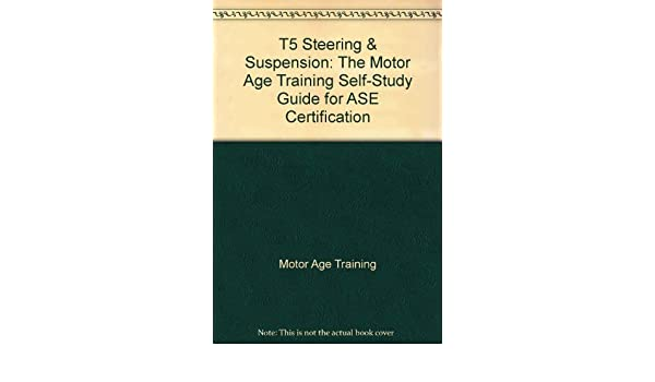 t5 steering suspension the motor age training self study guide rh amazon com Diesel ASE Study Guides B2 B6 ASE Study Guides