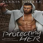 Protecting Her | Alexis Noelle