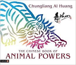 The Chinese Book of Animal Powers: Chungliang Al Al Huang