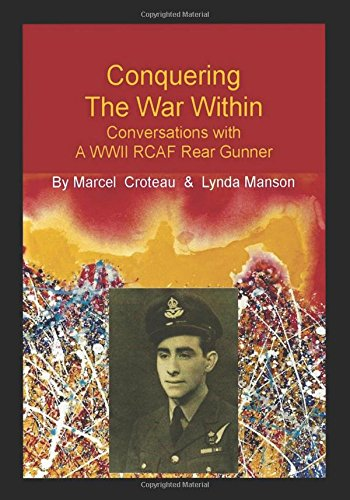 Conquering the War Within: Conversations with a WWII RCAF Rear Gunner