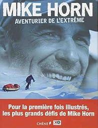 Mike Horn : aventurier de l'extrême par Mike Horn