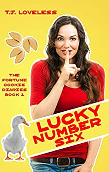 Lucky Number Six (The Fortune Cookie Diaries Book 1) by [Loveless, T.J.]