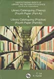 Understanding Basics of Library and Information Science (For B.lib.sc. Examinations): Library Cataloguing (Theory) {fourth Paper (Part-a)} and Library Cataloguing {fourth Paper (Part-b)}