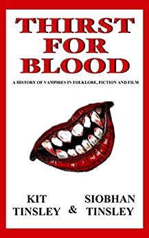 Thirst For Blood: A History Of The Vampire In Folklore, Fiction, and Film by [Tinsley, Kit, Tinsley, Siobhan]