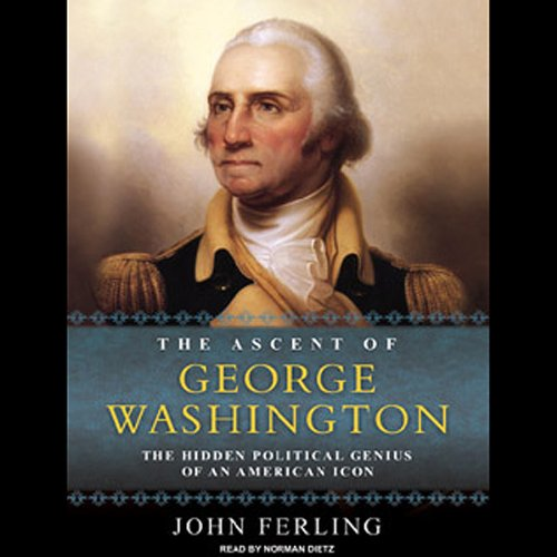 The Ascent of George Washington: The Hidden Political Genius of an American Icon by Tantor Audio
