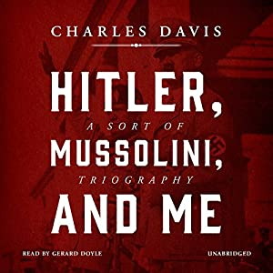 Hitler, Mussolini, and Me Audiobook