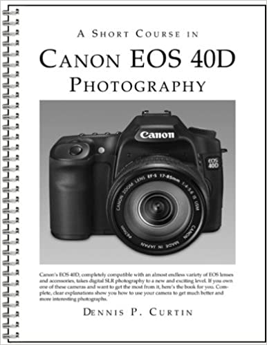 A short course in canon eos 40d photography book ebook dennis curtin 9781928873808 amazon com books