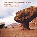 The Power of Faith: The Power to Move Mountains | Henry Harrison Epps
