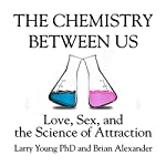 The Chemistry Between Us: Love, Sex, and the Science of Attraction | Larry Young,Brian Alexander