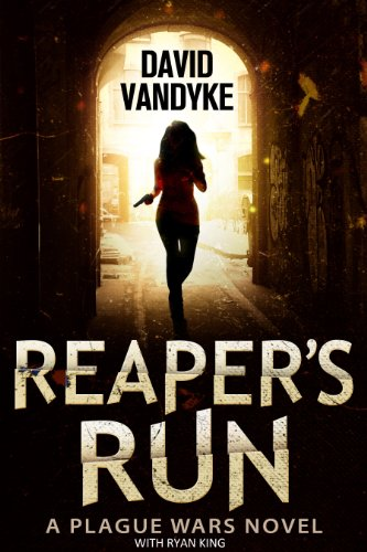 Reaper's Run: An Apocalyptic Action-Adventure Technothriller (Plague Wars Series Book 1) by [VanDyke, David, King, Ryan]