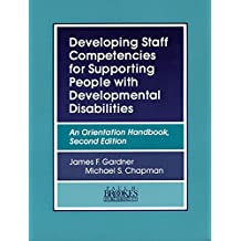 Developing Staff Competencies for Supporting People with Developmental Disabilities: An Orientation Handbook