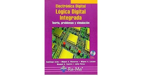 Electrónica Digital: Lógica Digital Integrada. Teoría, problemas y simulación.: 9788478977185: Amazon.com: Books