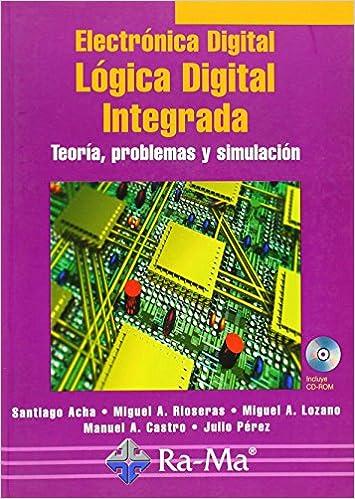 Electrónica Digital: Lógica Digital Integrada. Teoría, problemas y simulación. (Spanish) Paperback
