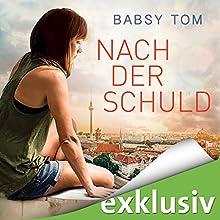 Nach der Schuld Hörbuch von Babsy Tom Gesprochen von: Sabina Godec
