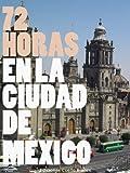 72 Horas en la Ciudad de México: (Edición actualizada 2014) (Spanish Edition)