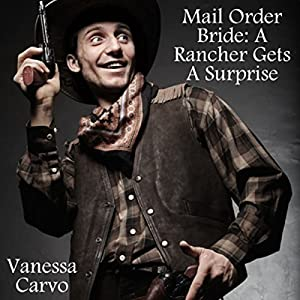 Mail Order Bride: A Rancher Gets a Surprise Audiobook