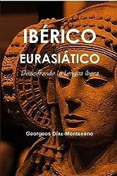 IbÉRico EuroasiÁTico. Descifrando la lengua íbera (Spanish Edition)