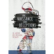 Une naissance sans déceptions: Se libérer des pressions sociales (French Edition)