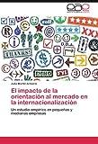 El Impacto de la Orientación Al Mercado en la Internacionalización, Julia Martín Armario, 3845482079