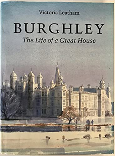 Burghley The Life of a Great House