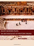 Eight Modern Plays : An Archaeology of Western Drama, Cardullo, Bert, 1443822787
