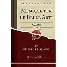 Memorie Per Le Belle Arti, Vol. 4: Anno 1788 (Classic Reprint)