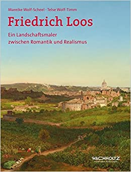 Landschaftsmalerei romantik friedrich  Friedrich Loos. Ein Landschaftsmaler zwischen Romantik und Realismus ...