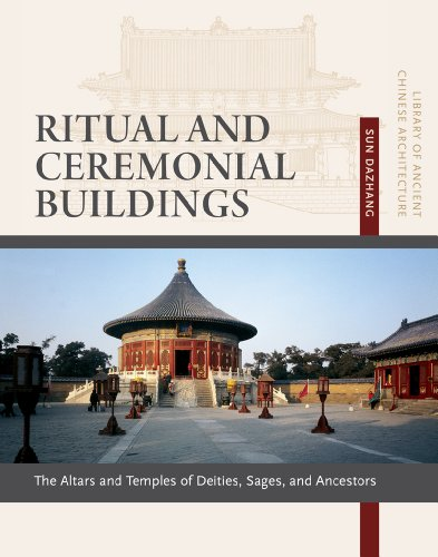 Ancient Architecture China - Ritual and Ceremonial Buildings: Altars and Temples of Deities, Sages, and Ancestors (Library of Ancient Chinese Architecture)