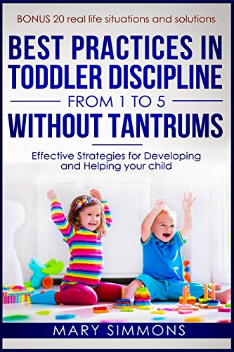 Best practices in Toddler Discipline from 1 to 5 without tantrums: Effective Strategies for Developing and Helping your Child