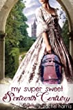 My Super Sweet Sixteenth Century, Rachel Harris, 162061135X