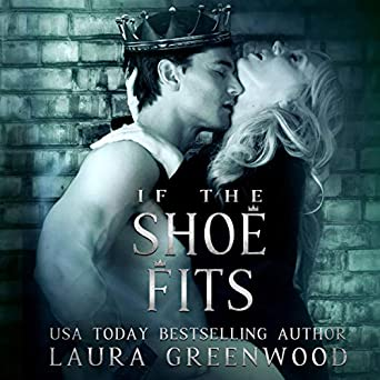 If The Shoe Fits Contemporary Romance Cinderella Fairy Tale Retelling Laura Greenwood