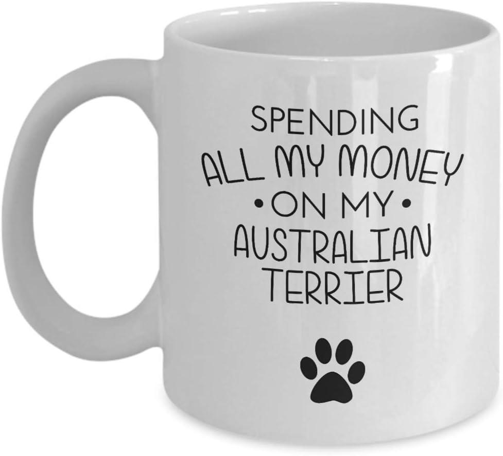 Taza divertida de Australian Terrier - Gastando todo mi dinero en mi Terrier australiano - Divertida idea de regalo para los mejores amigos para amantes de los perros Regalo de cumpleaños único Taza d