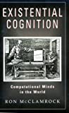 img - for Existential Cognition: Computational Minds in the World by Ron McClamrock (1995-03-15) book / textbook / text book
