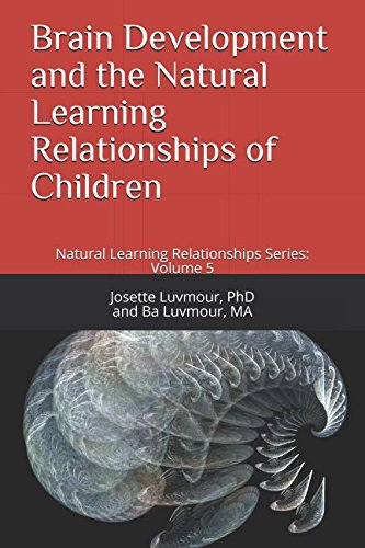 Brain Development and the Natural Learning Relationships of Children: Natural Learning Relationships Series: Volume 5