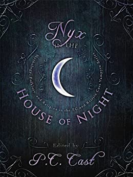 Nyx in the House of Night: Mythology, Folklore and Religion in the PC and Kristin Cast Vampyre Series by [Cast, P. C.]