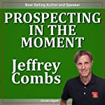 Prospecting in the Moment | Jeffrey Combs