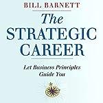 The Strategic Career: Let Business Principles Guide You | Bill Barnett