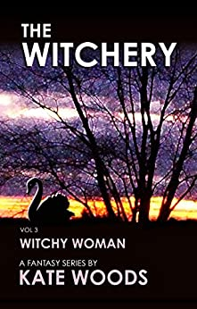 The Witchery - Witchy Woman - Volume 3: A Fantasy Series by [Woods, Kate]