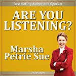 Are You Listening?: Maximize Your Listening Skills & Get People to Hear YOU! | Marsha Sue Petrie
