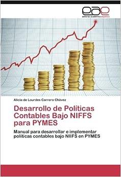 Book Desarrollo de Políticas Contables Bajo NIFFS para PYMES: Manual para desarrollar e implementar políticas contables bajo NIIFS en PYMES (Spanish Edition)