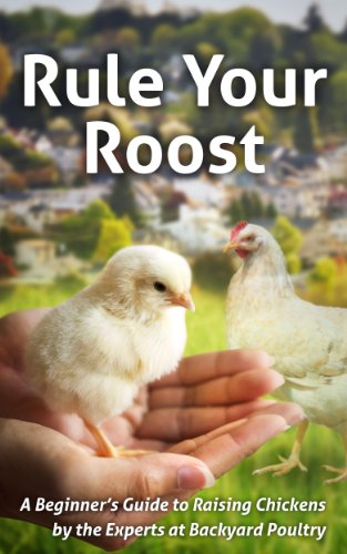 Delicieux Rule Your Roost: A Beginneru0027s Guide To Raising Chickens By The Experts At Backyard  Poultry