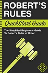 Robert's Rules: QuickStart Guide - The Simplified Beginner's Guide to Robert's Rules of Order Paperback