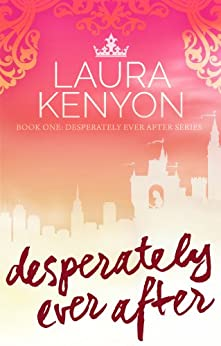Desperately Ever After: Book One: Desperately Ever After Trilogy by [Kenyon, Laura]