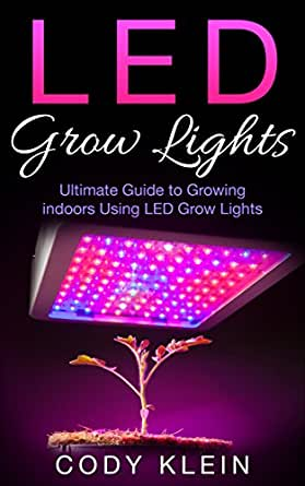 LED Grow Lights: Ultimate Guide to Growing Indoors Using LED Grow ...