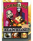 Cornbugs: Headcheese
