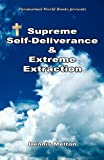 Supreme Self-Deliverance and Extreme Extraction, Dennis Melton, 1608623556