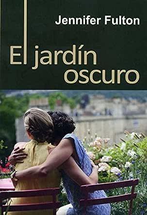 El jardín oscuro eBook: Fulton, Jennifer, Laura C. Santiago Barriendos: Amazon.es: Tienda Kindle
