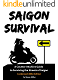 Saigon Survival (Vietnam Travel Guide): A Counter Intuitive Guide to Surviving the Streets of Saigon (Ho Chi Minh City) (Survival Series Book 1)