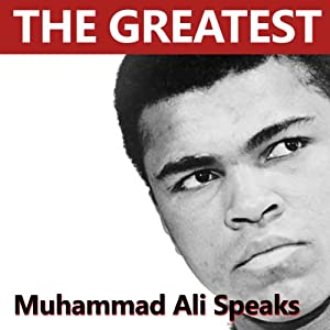 Muhammad Ali - The Greatest of All Time Speaks Audiobook