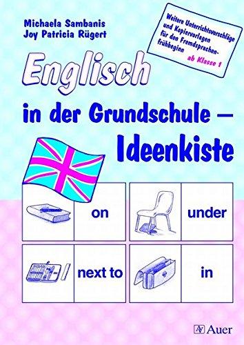Englisch in der Grundschule - Ideenkiste: Weitere Unterrichtsvorschläge und Kopiervorlagen für den Fremsprachenfrühbeginn ab Klasse 1